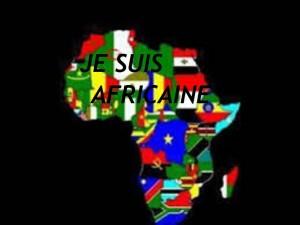 JE SUIS AFRICAINE